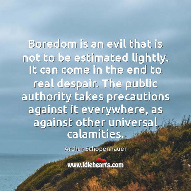 Boredom is an evil that is not to be estimated lightly. It Image