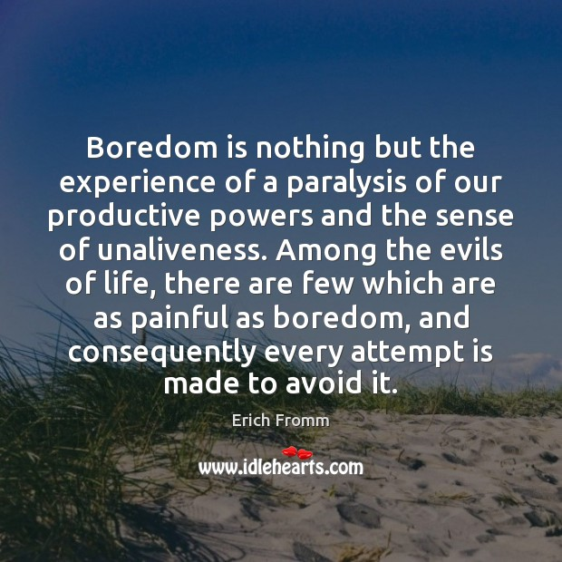 Boredom is nothing but the experience of a paralysis of our productive Erich Fromm Picture Quote