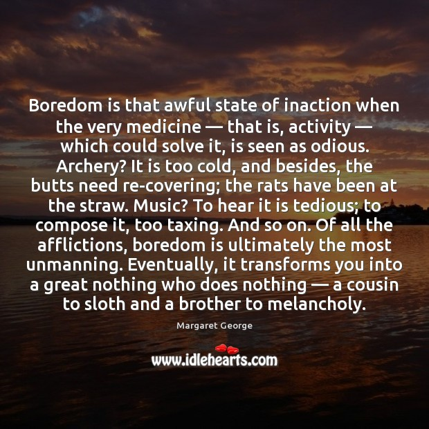 Image, Boredom is that awful state of inaction when the very medicine ― that