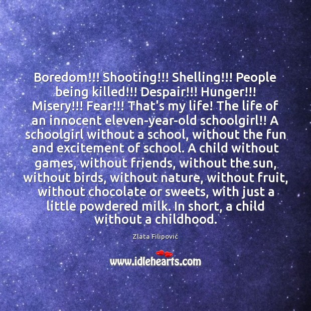 Boredom!!! Shooting!!! Shelling!!! People being killed!!! Despair!!! Hunger!!! Misery!!! Fear!!! That's my Image