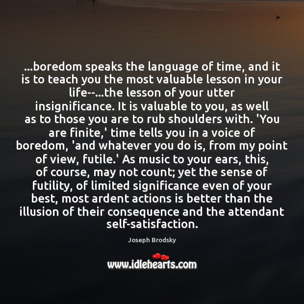 …boredom speaks the language of time, and it is to teach you Joseph Brodsky Picture Quote