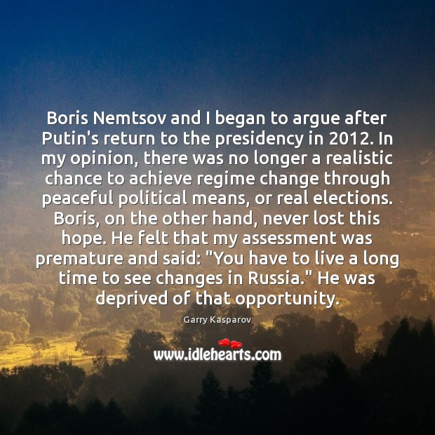 Boris Nemtsov and I began to argue after Putin's return to the Opportunity Quotes Image