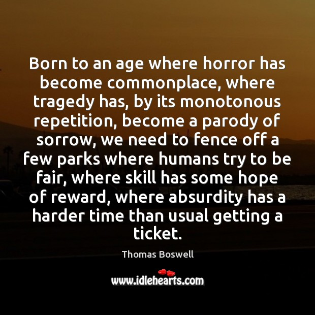 Born to an age where horror has become commonplace, where tragedy has, Image
