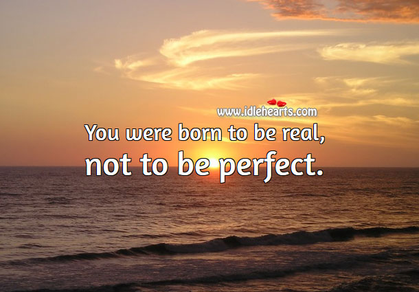 You were born to be real, not to be perfect. Motivational Quotes Image