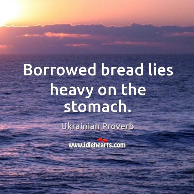 Borrowed bread lies heavy on the stomach. Ukrainian Proverbs Image