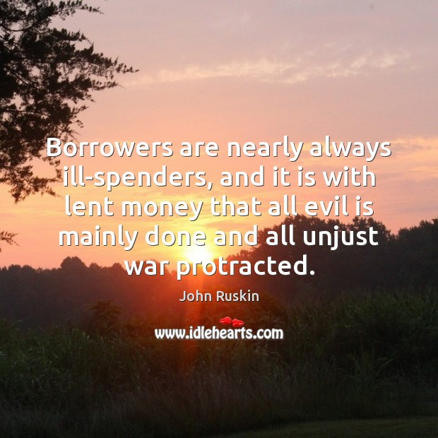 Image, Borrowers are nearly always ill-spenders, and it is with lent money that
