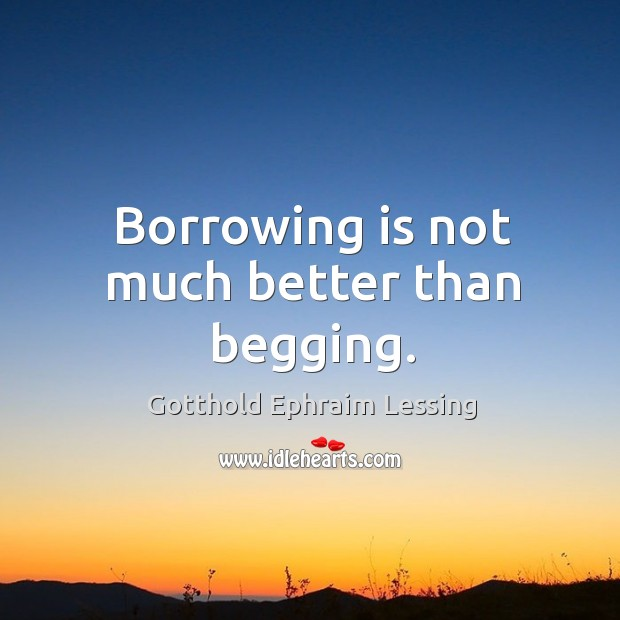 Image, Borrowing is not much better than begging.