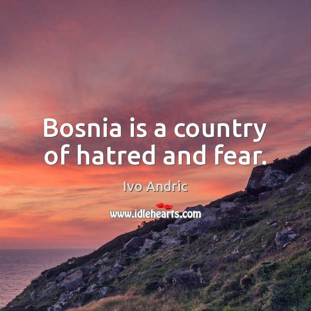 Bosnia is a country of hatred and fear. Image