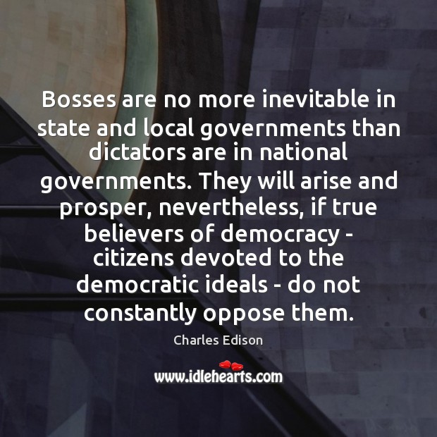 Bosses are no more inevitable in state and local governments than dictators Image