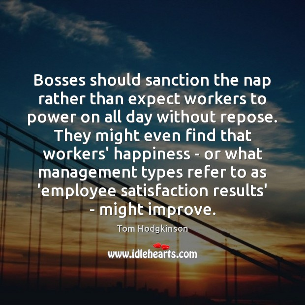 Bosses should sanction the nap rather than expect workers to power on Tom Hodgkinson Picture Quote