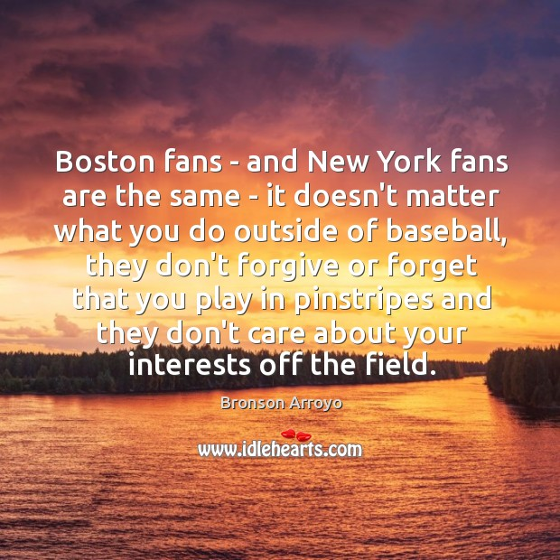 Image, Boston fans – and New York fans are the same – it