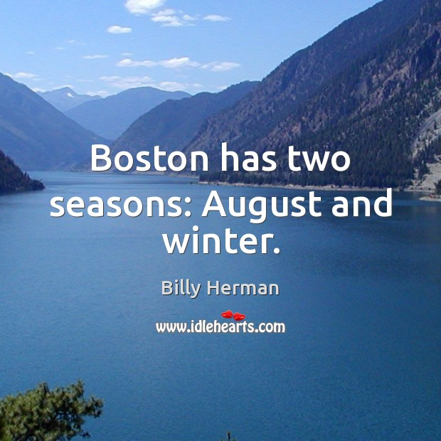 Image, Boston has two seasons: August and winter.