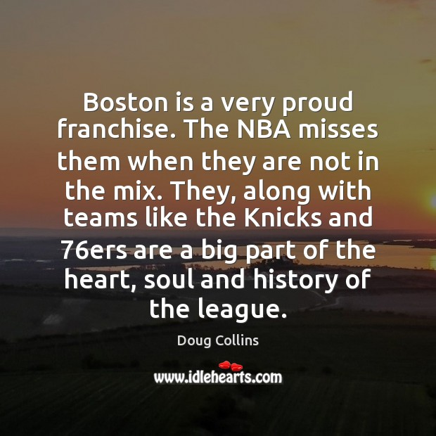 Boston is a very proud franchise. The NBA misses them when they Image