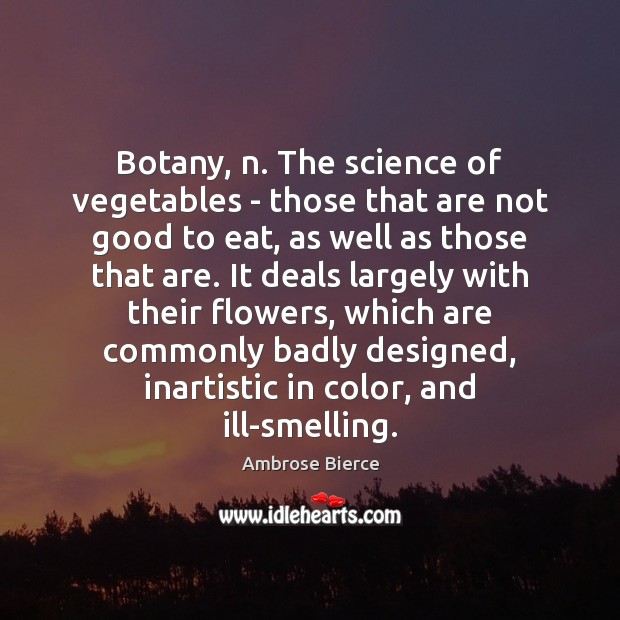 Image about Botany, n. The science of vegetables – those that are not good