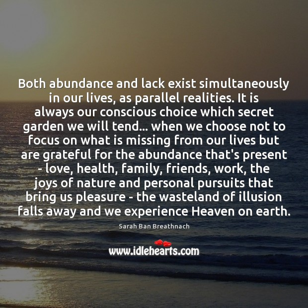 Both abundance and lack exist simultaneously in our lives, as parallel realities. Sarah Ban Breathnach Picture Quote