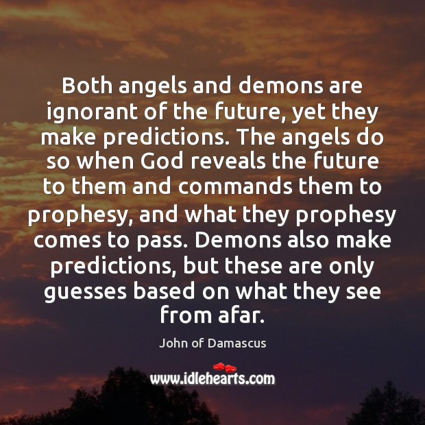 Both angels and demons are ignorant of the future, yet they make John of Damascus Picture Quote
