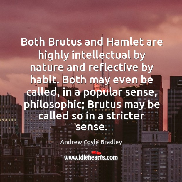 Both brutus and hamlet are highly intellectual by nature and reflective by habit. Image