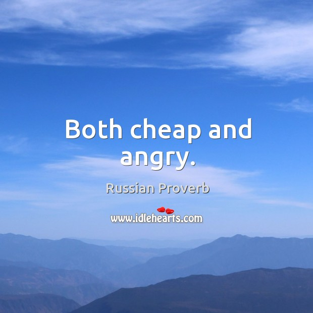 Both cheap and angry. Russian Proverbs Image