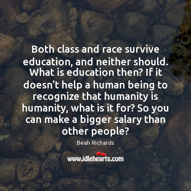 Both class and race survive education, and neither should. What is education Image