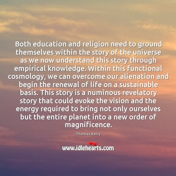 Both education and religion need to ground themselves within the story of Thomas Berry Picture Quote