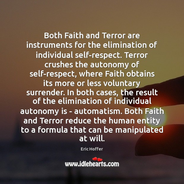 Image, Both Faith and Terror are instruments for the elimination of individual self-respect.