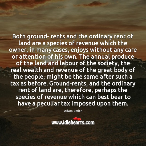 Both ground- rents and the ordinary rent of land are a species Image