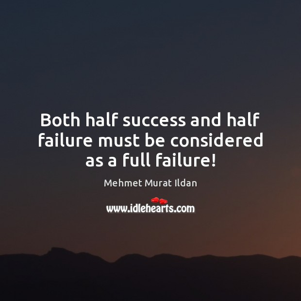 Image, Both half success and half failure must be considered as a full failure!