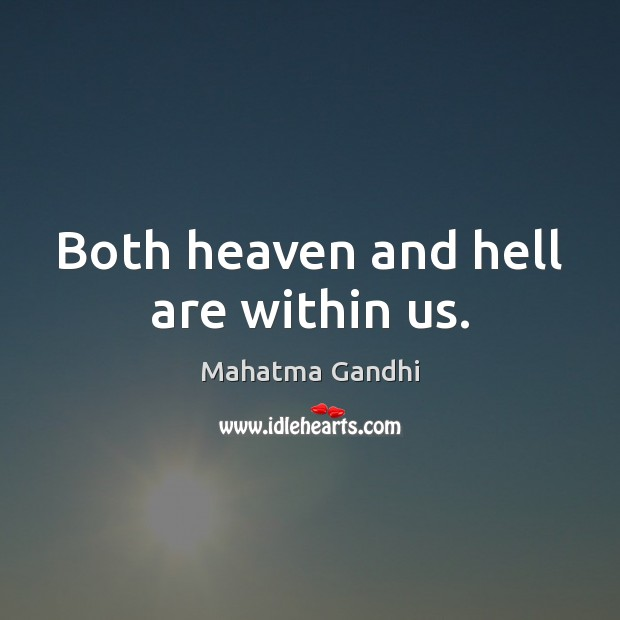 Both heaven and hell are within us. Image