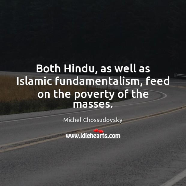 Image, Both Hindu, as well as Islamic fundamentalism, feed on the poverty of the masses.