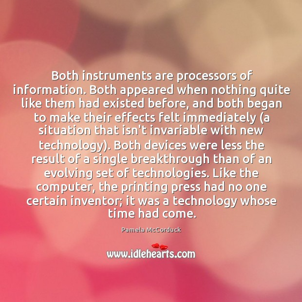 Both instruments are processors of information. Both appeared when nothing quite like Image