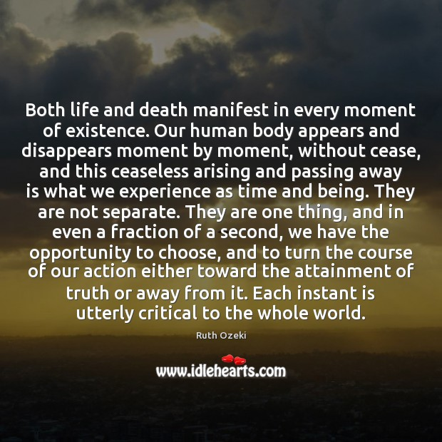 Both life and death manifest in every moment of existence. Our human Ruth Ozeki Picture Quote