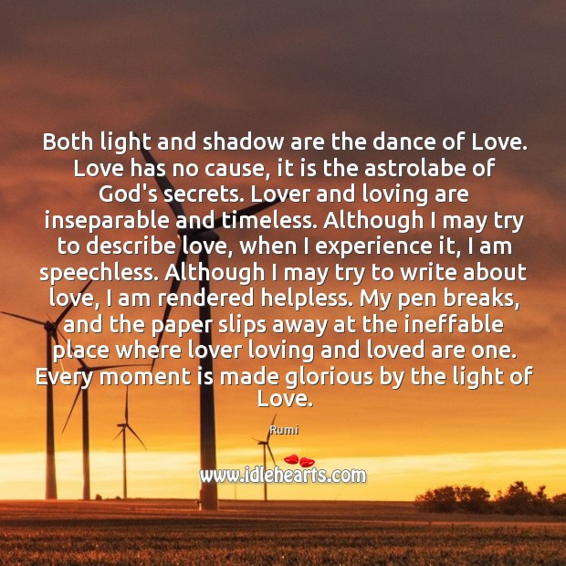 Both light and shadow are the dance of Love. Love has no Image
