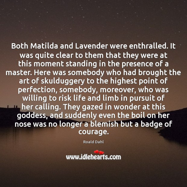 Both Matilda and Lavender were enthralled. It was quite clear to them Roald Dahl Picture Quote