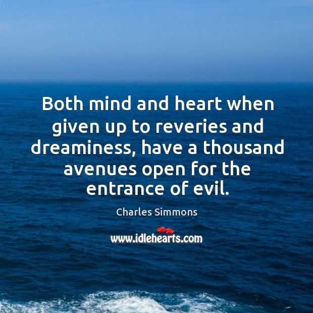 Both mind and heart when given up to reveries and dreaminess, have a thousand Image