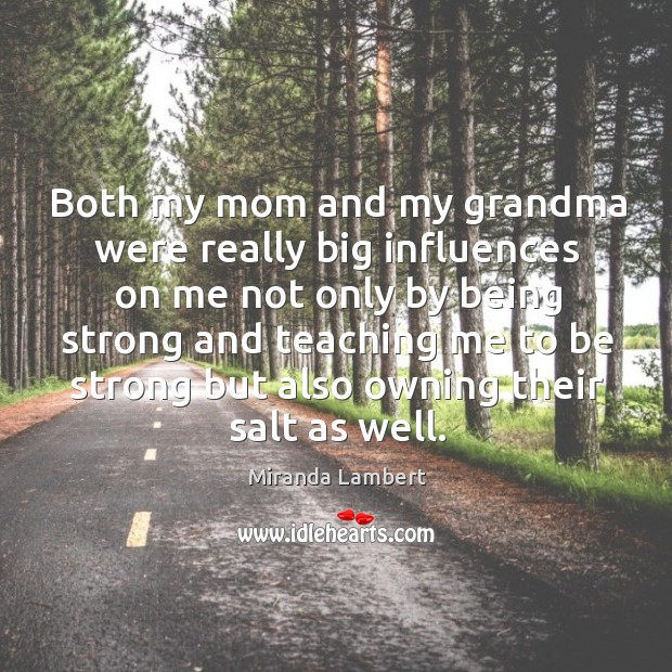 Both my mom and my grandma were really big influences on me Being Strong Quotes Image
