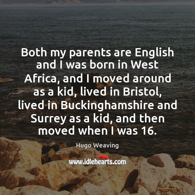 Both my parents are English and I was born in West Africa, Hugo Weaving Picture Quote