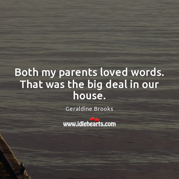 Both my parents loved words. That was the big deal in our house. Image