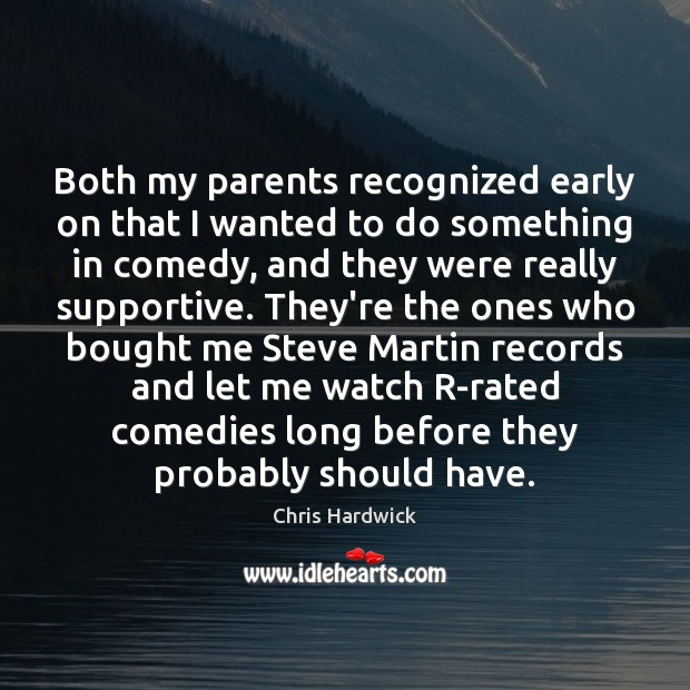 Both my parents recognized early on that I wanted to do something Chris Hardwick Picture Quote