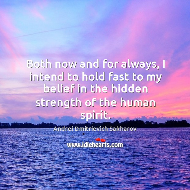Image, Both now and for always, I intend to hold fast to my belief in the hidden strength of the human spirit.