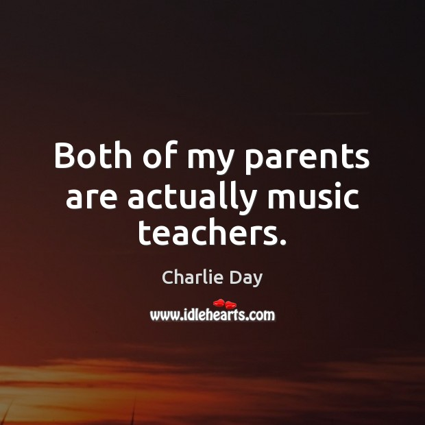 Both of my parents are actually music teachers. Image