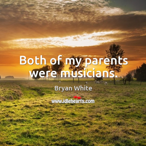 Both of my parents were musicians. Image