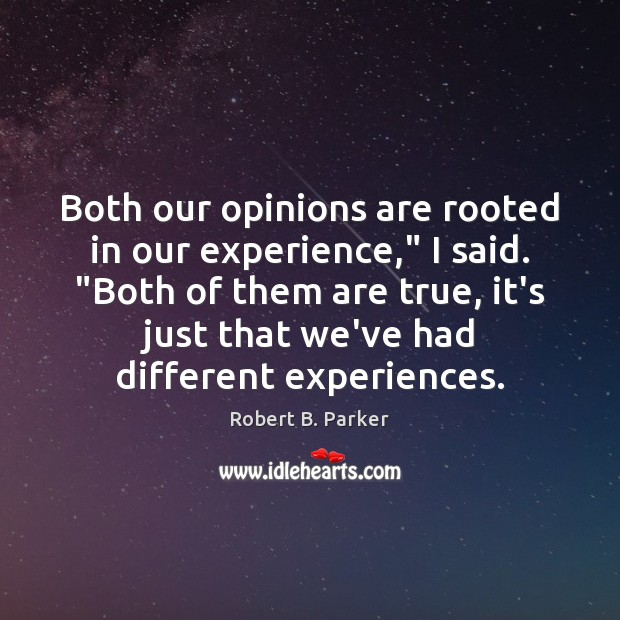 """Both our opinions are rooted in our experience,"""" I said. """"Both of Image"""