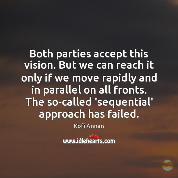 Both parties accept this vision. But we can reach it only if Kofi Annan Picture Quote
