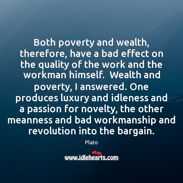 Both poverty and wealth, therefore, have a bad effect on the quality Plato Picture Quote