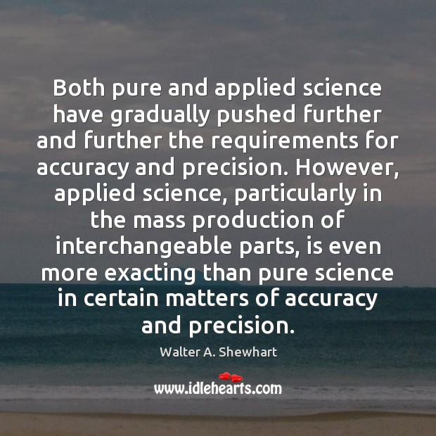Image, Both pure and applied science have gradually pushed further and further the