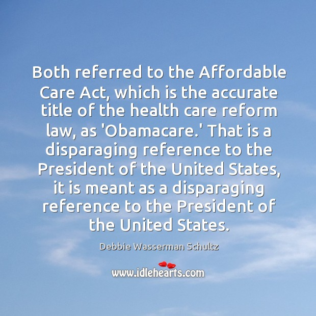 Both referred to the Affordable Care Act, which is the accurate title Image