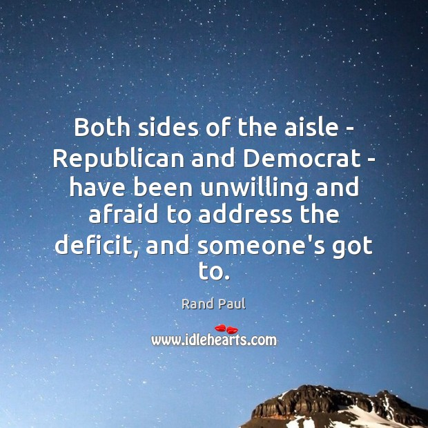 Image, Both sides of the aisle – Republican and Democrat – have been