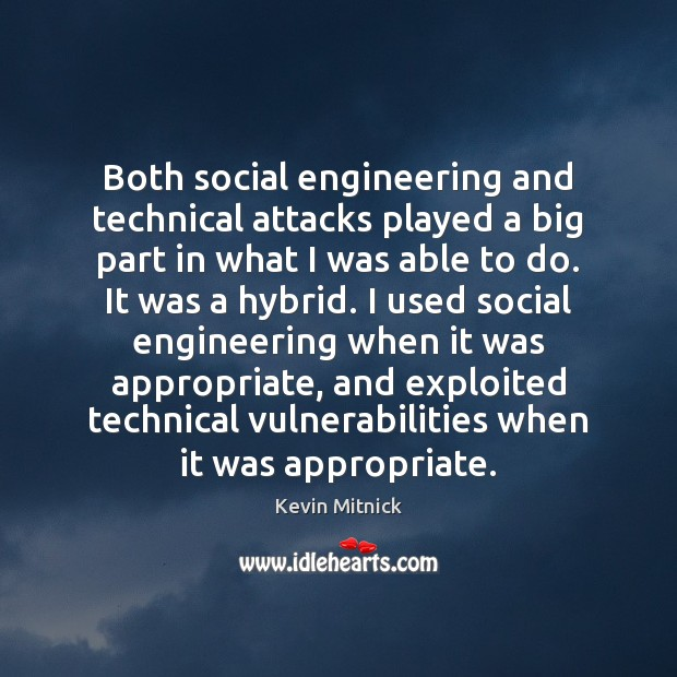 Both social engineering and technical attacks played a big part in what Kevin Mitnick Picture Quote