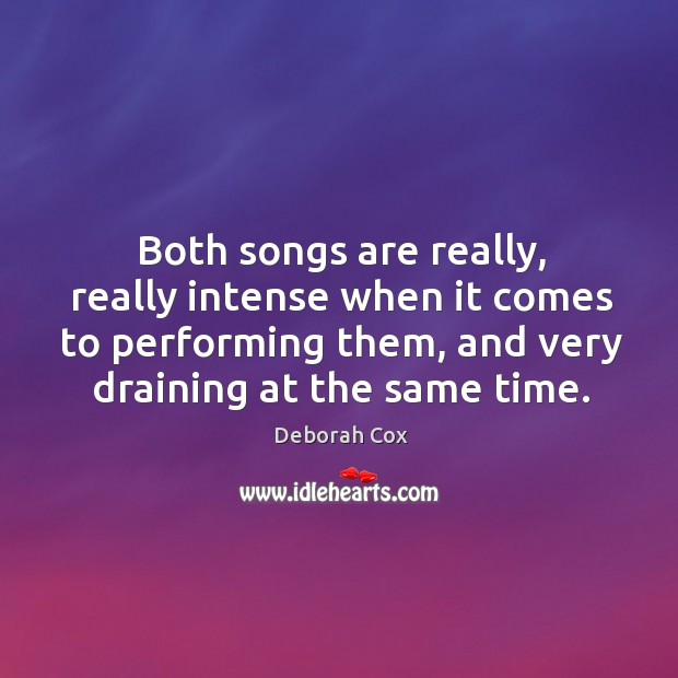 Both songs are really, really intense when it comes to performing them, and very draining at the same time. Image