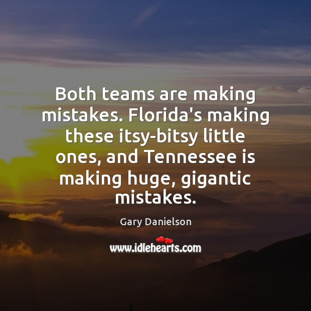 Both teams are making mistakes. Florida's making these itsy-bitsy little ones, and Image